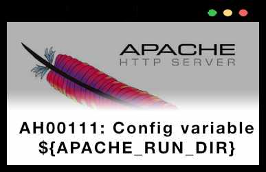 AH00111: Config variable ${APACHE_RUN_DIR} is not defined
