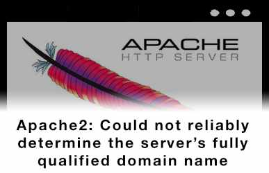 Apache2: Could not reliably determine the server's fully qualified domain name, using 127.0.1.1 for ServerName