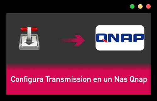 Configurar Transmission en un Nas Qnap