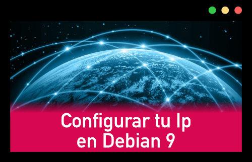 Configura tu IP en debian 9