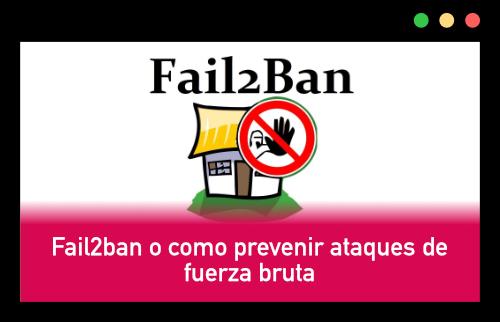 Fail2ban o como prevenir ataques de fuerza bruta